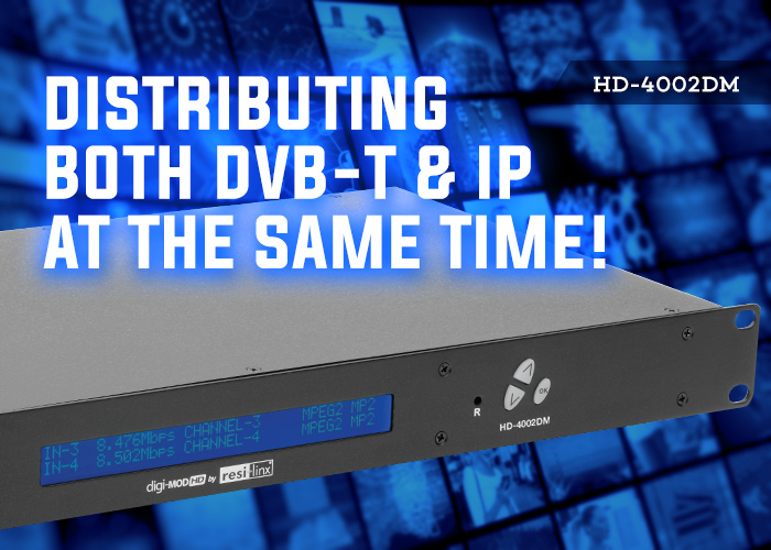 HD-4002DM Distribute DVB-T & IP at the same time!